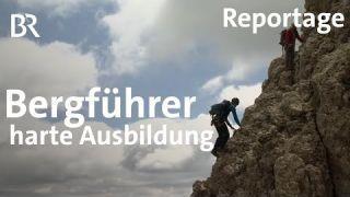 Bergführer werden - Die harte Ausbildung zum Berg-Profi | Reportage | Tourismusberufe
