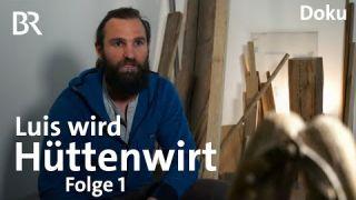 Der Luis wird Hüttenwirt, Folge 1 | Bergmenschen | Bergauf-Bergab | BR | Doku