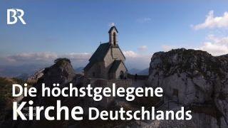 Die Wendelsteinkirche: Die höchstgelegene Kirche Deutschlands | Heimat der Rekorde | BR