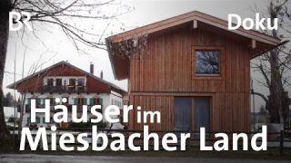Häuser im Miesbacher Land: Bitte kein Toskana-Stil   Zwischen Spessart und Karwendel   BR   Doku