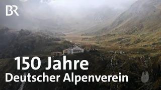 150 Jahre Deutscher Alpenverein: Tradition, Naturschutz und Kommerz | Capriccio | BR