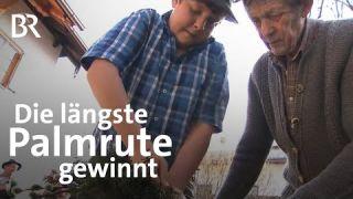 Palmruten aus Eschenlohe: Frommer Wettbewerb zum Palmsonntag | Schwaben & Altbayern | BR