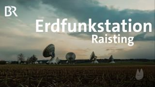 Erdfunkstation Raisting: Verbindung via Satellit ins All | Capriccio | BR